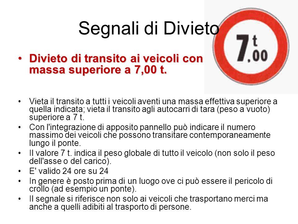 Segnali di Divieto Divieto di transito ai veicoli con massa superiore a 7,00 t.