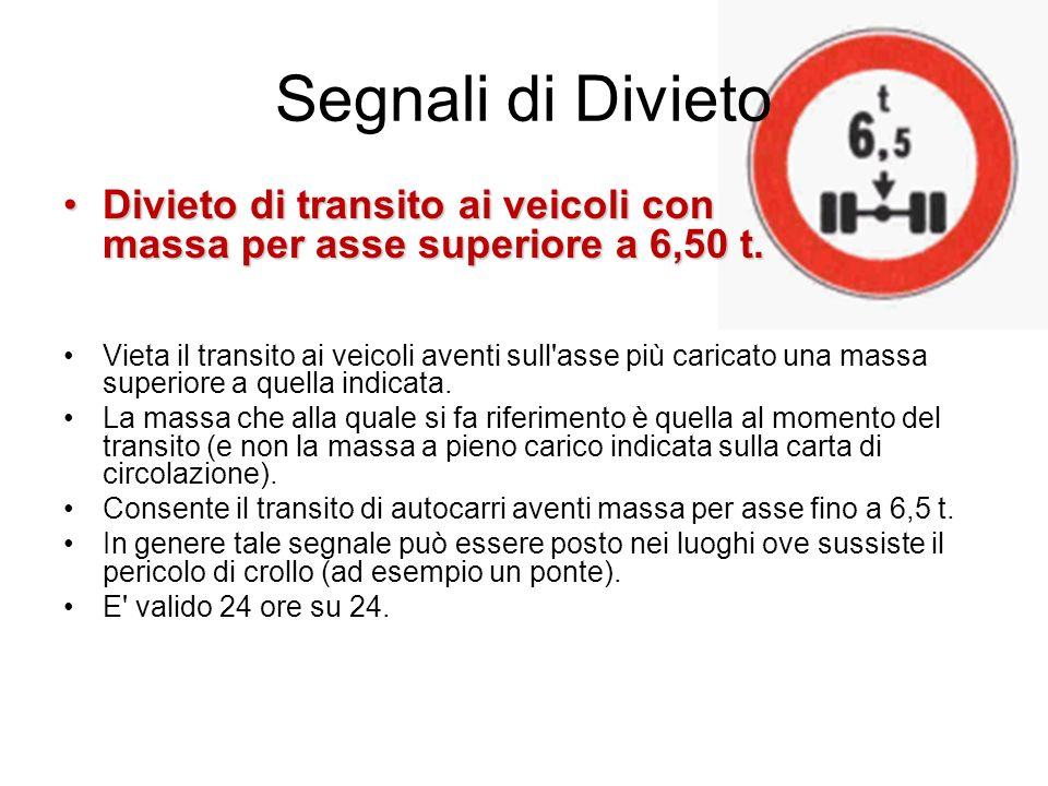 Segnali di Divieto Divieto di transito ai veicoli con massa per asse superiore a 6,50 t.