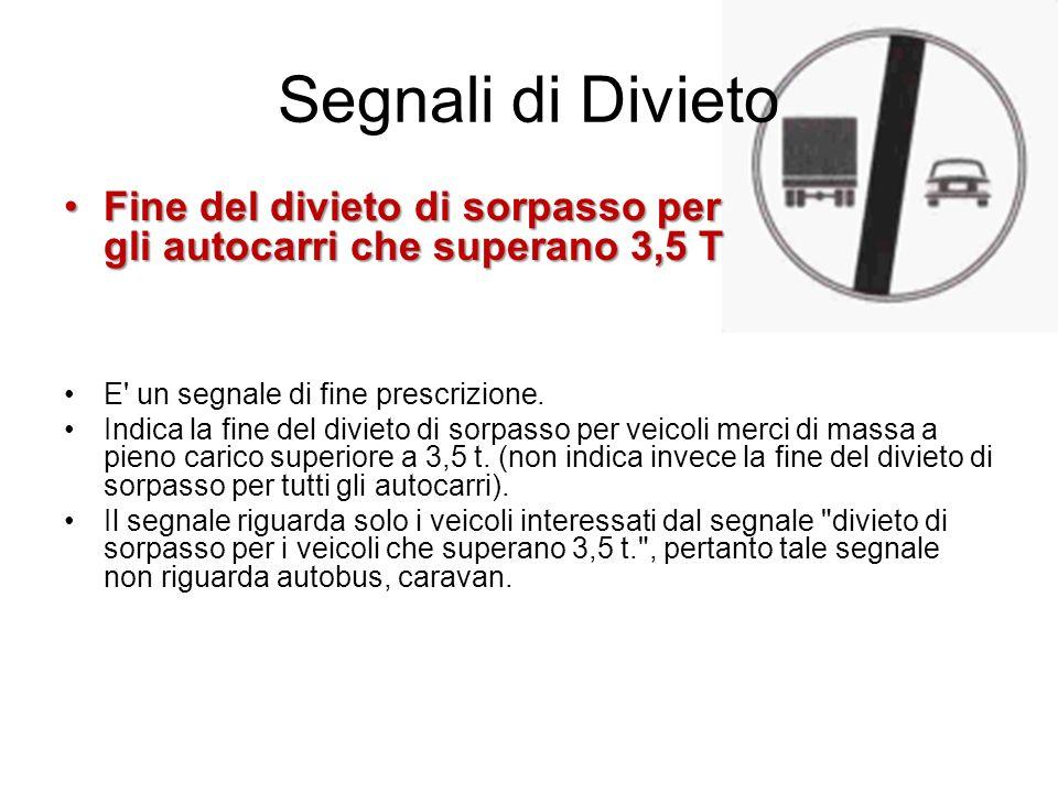 Segnali di Divieto Fine del divieto di sorpasso per gli autocarri che superano 3,5 T. E un segnale di fine prescrizione.