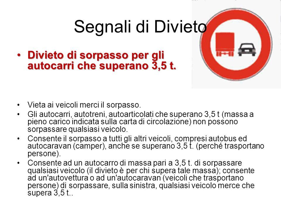 Segnali di Divieto Divieto di sorpasso per gli autocarri che superano 3,5 t. Vieta ai veicoli merci il sorpasso.
