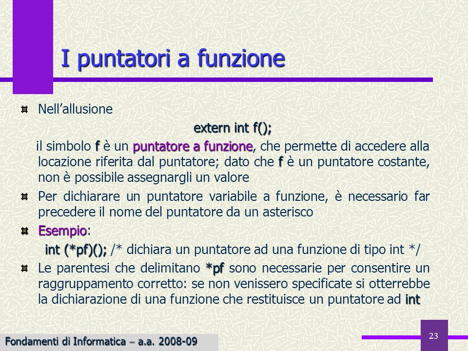 int (*pf)(); /* dichiara un puntatore ad una funzione di tipo int */