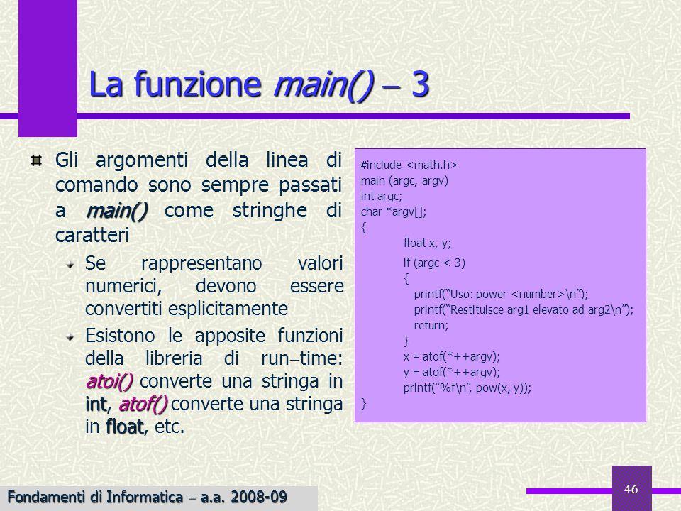 La funzione main()  3 Gli argomenti della linea di comando sono sempre passati a main() come stringhe di caratteri.