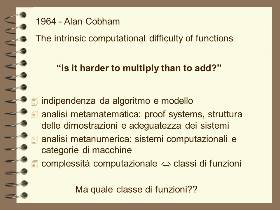 1964 - Alan Cobham The intrinsic computational difficulty of functions. is it harder to multiply than to add