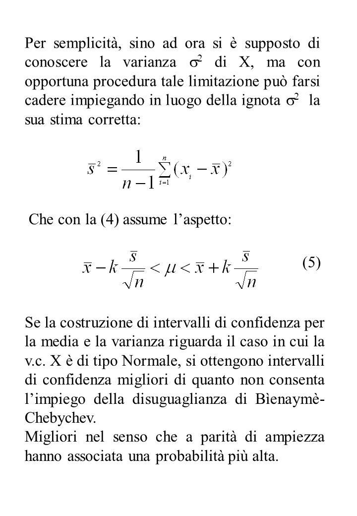 Per semplicità, sino ad ora si è supposto di conoscere la varianza 2 di X, ma con opportuna procedura tale limitazione può farsi cadere impiegando in luogo della ignota 2 la sua stima corretta: