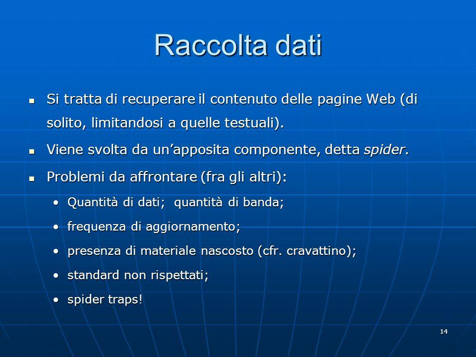 Raccolta dati Si tratta di recuperare il contenuto delle pagine Web (di solito, limitandosi a quelle testuali).
