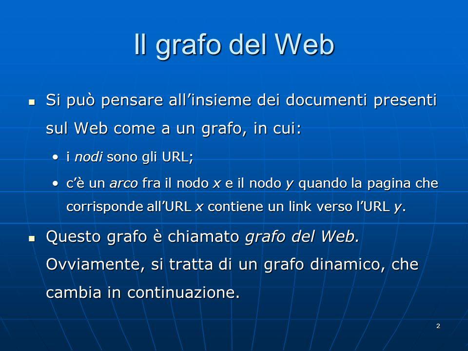 Il grafo del Web Si può pensare all'insieme dei documenti presenti sul Web come a un grafo, in cui:
