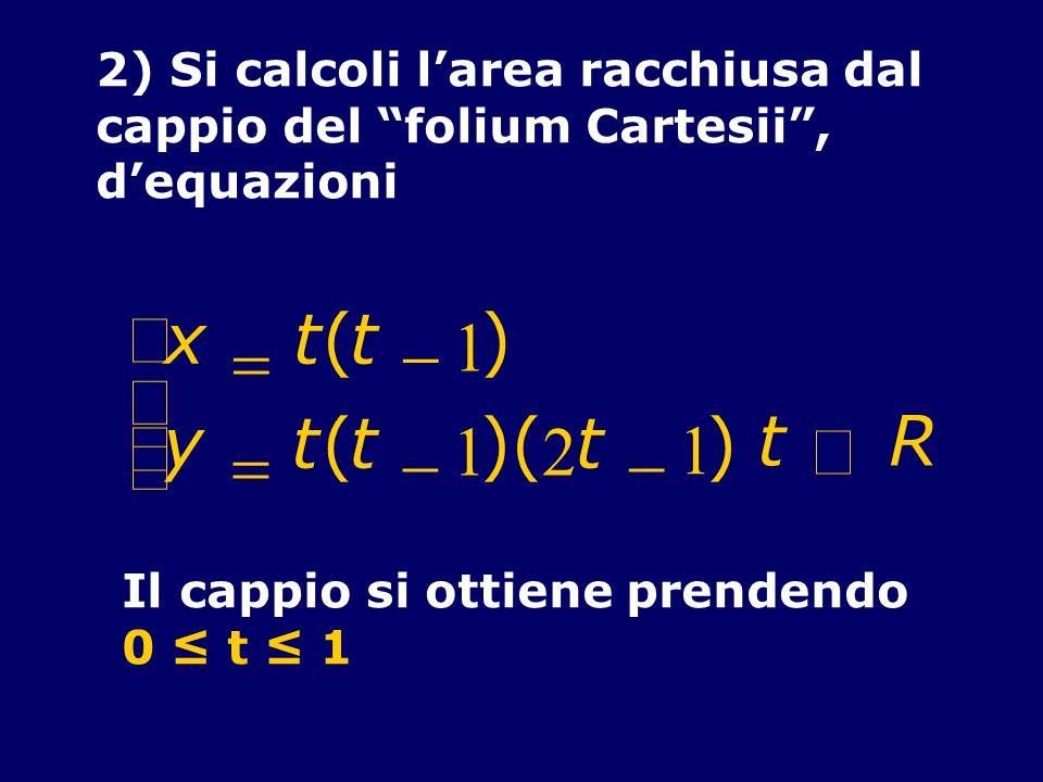 x = t ( - 1 ) y )( 2 Î R ì í î ï 2) Si calcoli l'area racchiusa dal
