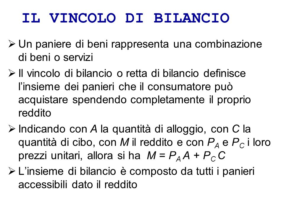 IL VINCOLO DI BILANCIO Un paniere di beni rappresenta una combinazione di beni o servizi.