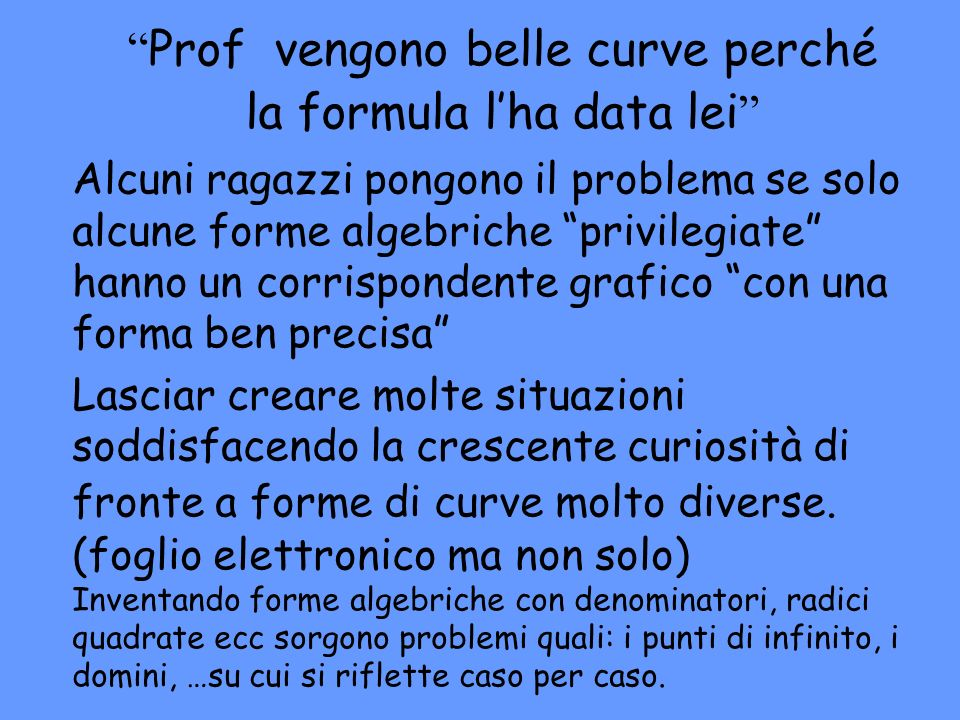 Prof vengono belle curve perché la formula l'ha data lei