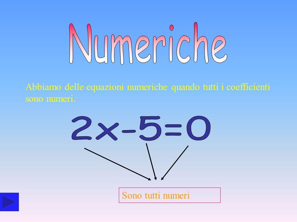 NumericheAbbiamo delle equazioni numeriche quando tutti i coefficienti sono numeri.