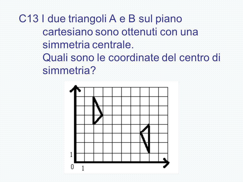 C13 I due triangoli A e B sul piano cartesiano sono ottenuti con una simmetria centrale.