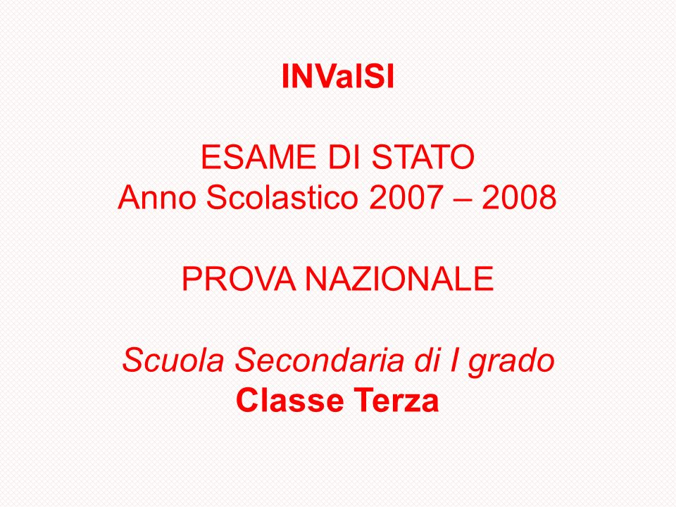 INValSI ESAME DI STATO Anno Scolastico 2007 – 2008