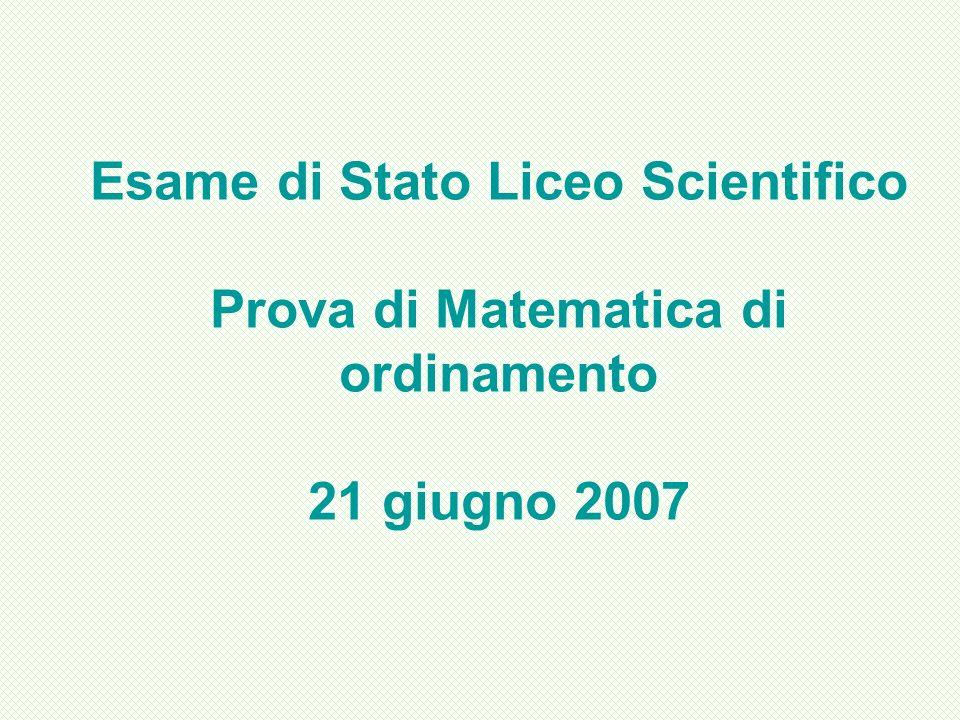 Esame di Stato Liceo Scientifico Prova di Matematica di ordinamento 21 giugno 2007