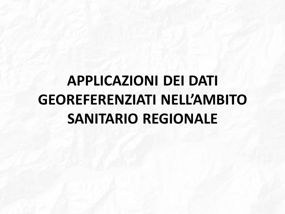 APPLICAZIONI DEI DATI GEOREFERENZIATI NELL'AMBITO SANITARIO REGIONALE
