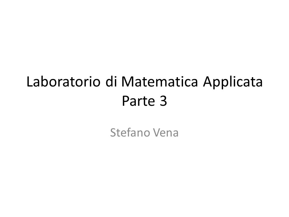 Laboratorio di Matematica Applicata Parte 3