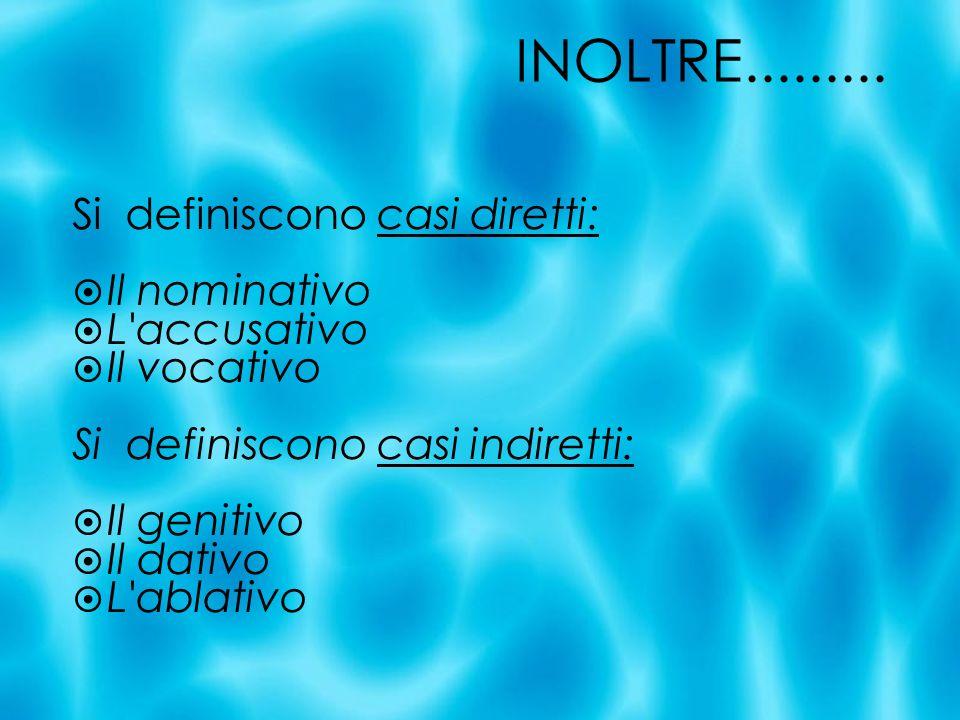 INOLTRE......... Si definiscono casi diretti: Il nominativo