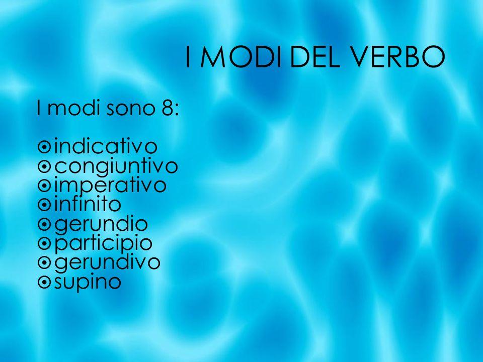 I MODI DEL VERBO I modi sono 8: indicativo congiuntivo imperativo