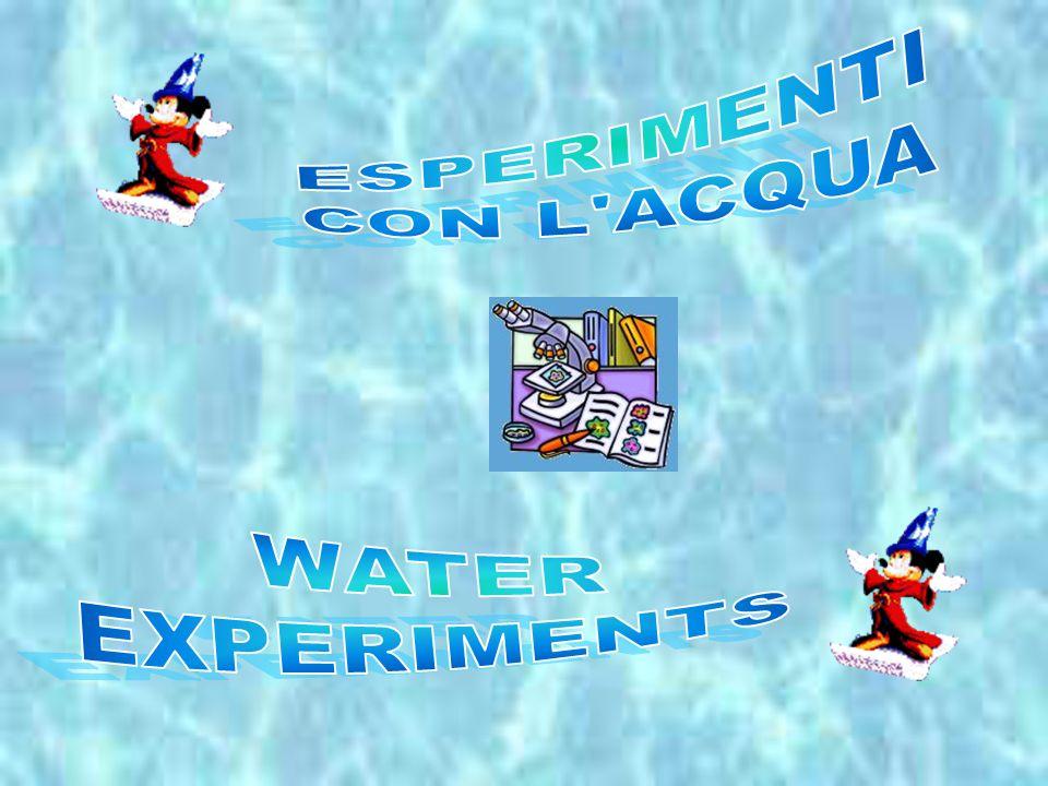 ESPERIMENTI CON L ACQUA WATER EXPERIMENTS
