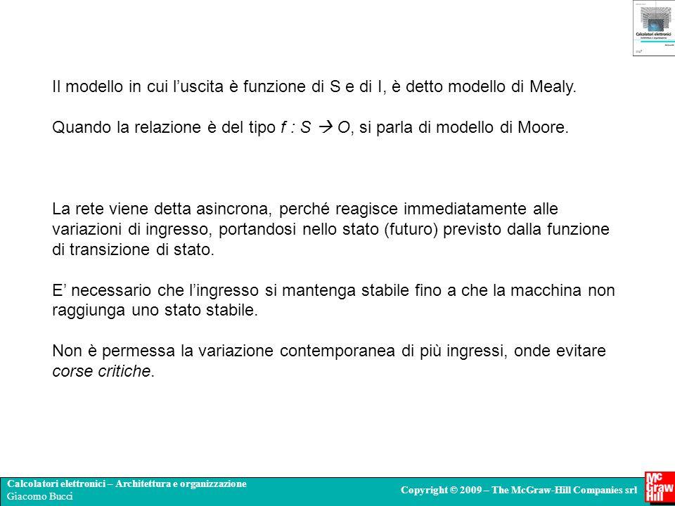 Il modello in cui l'uscita è funzione di S e di I, è detto modello di Mealy.