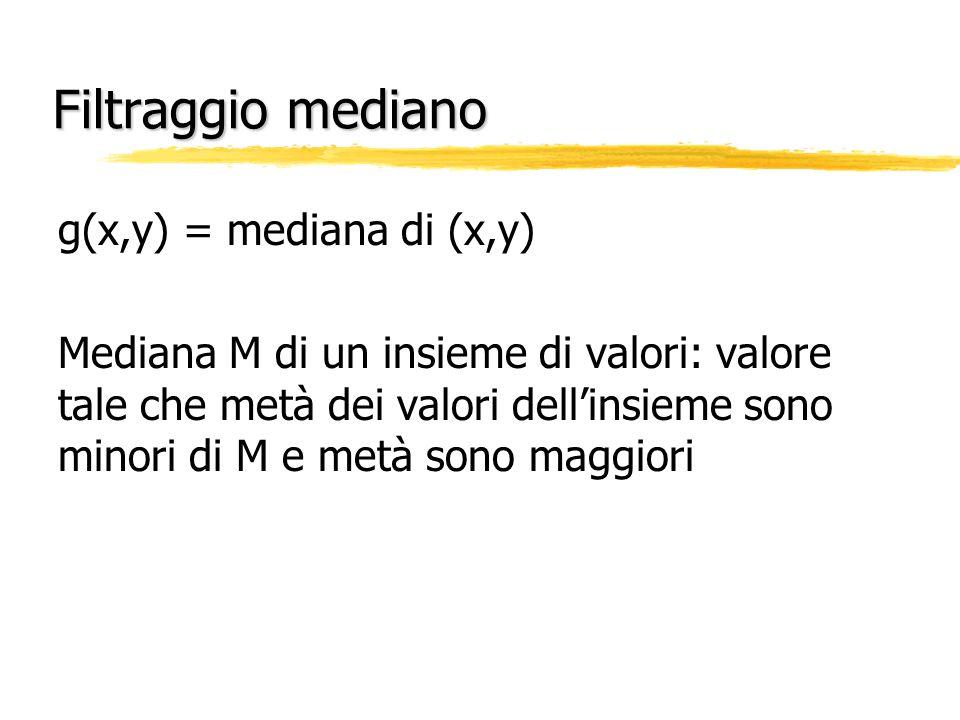 Filtraggio mediano g(x,y) = mediana di (x,y)