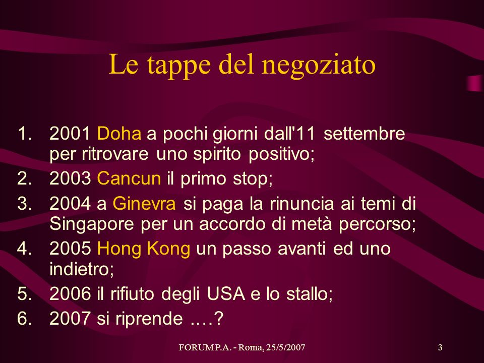 Le tappe del negoziato 2001 Doha a pochi giorni dall 11 settembre per ritrovare uno spirito positivo;