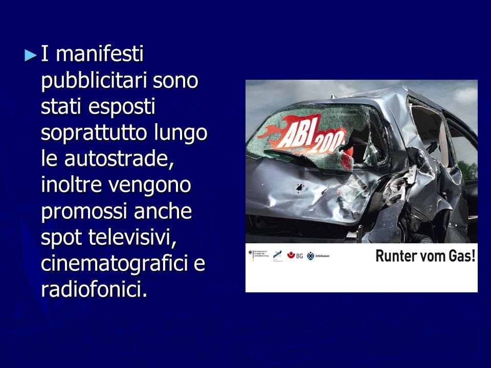 I manifesti pubblicitari sono stati esposti soprattutto lungo le autostrade, inoltre vengono promossi anche spot televisivi, cinematografici e radiofonici.