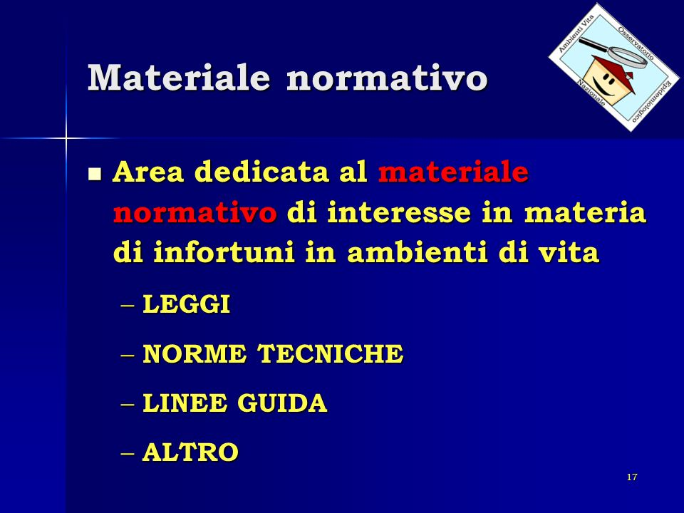 Materiale normativo Area dedicata al materiale normativo di interesse in materia di infortuni in ambienti di vita.