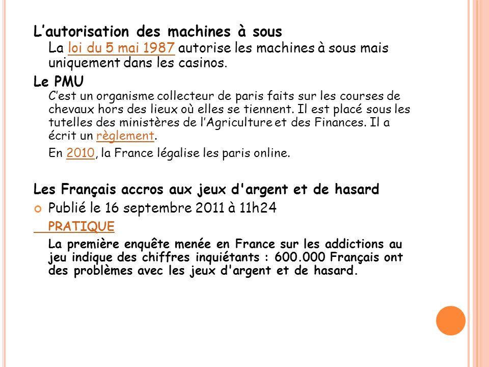 L'autorisation des machines à sous La loi du 5 mai 1987 autorise les machines à sous mais uniquement dans les casinos.