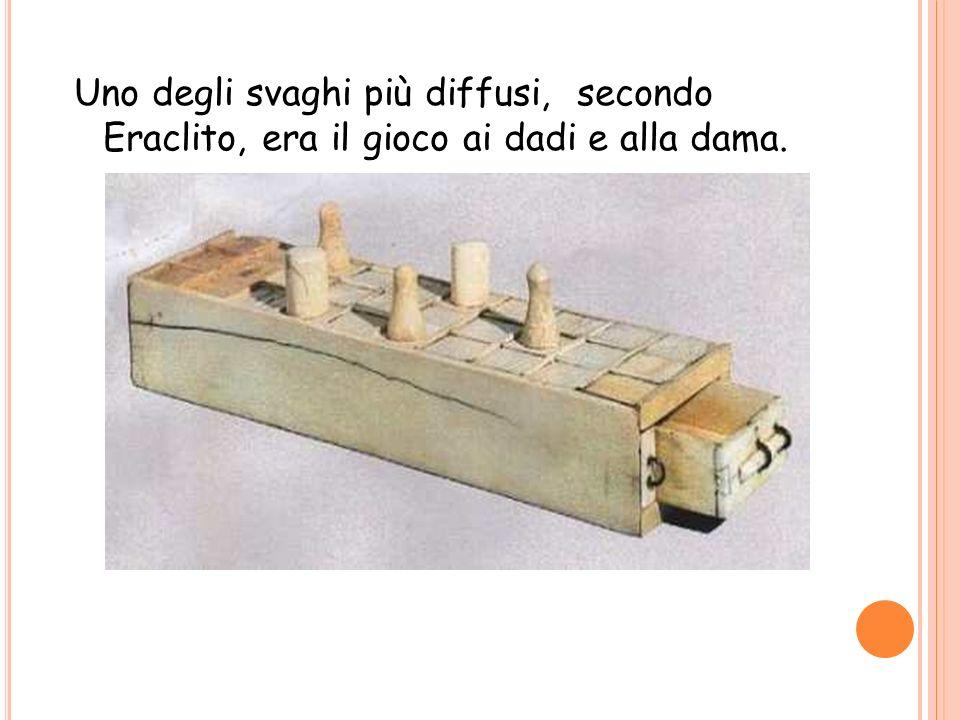 Uno degli svaghi più diffusi, secondo Eraclito, era il gioco ai dadi e alla dama.