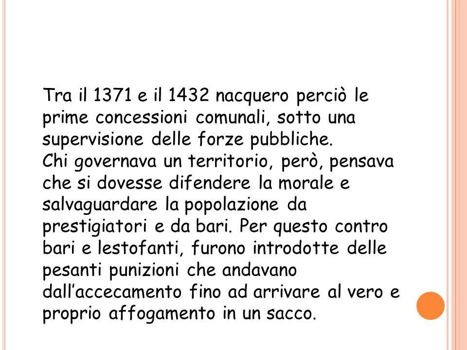 Tra il 1371 e il 1432 nacquero perciò le prime concessioni comunali, sotto una supervisione delle forze pubbliche.