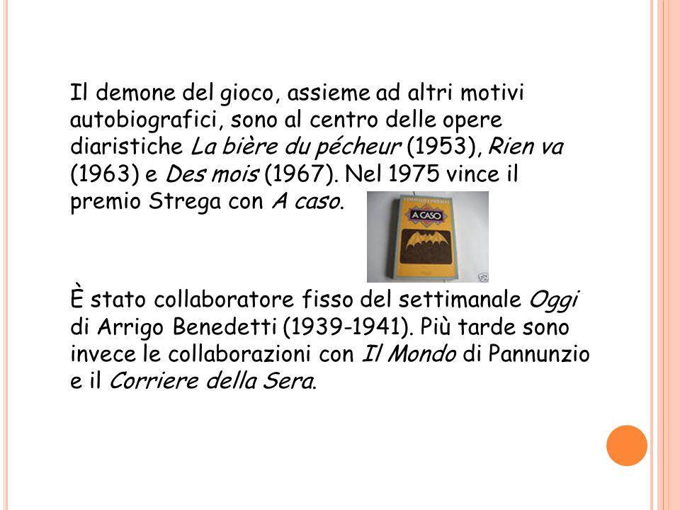 Il demone del gioco, assieme ad altri motivi autobiografici, sono al centro delle opere diaristiche La bière du pécheur (1953), Rien va (1963) e Des mois (1967).