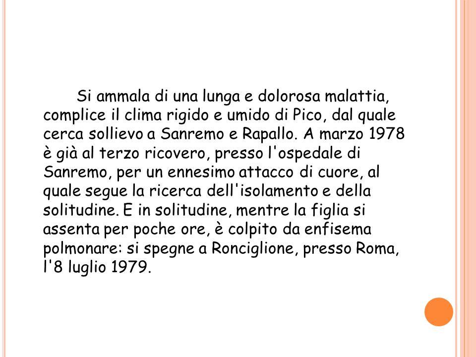 Si ammala di una lunga e dolorosa malattia, complice il clima rigido e umido di Pico, dal quale cerca sollievo a Sanremo e Rapallo.