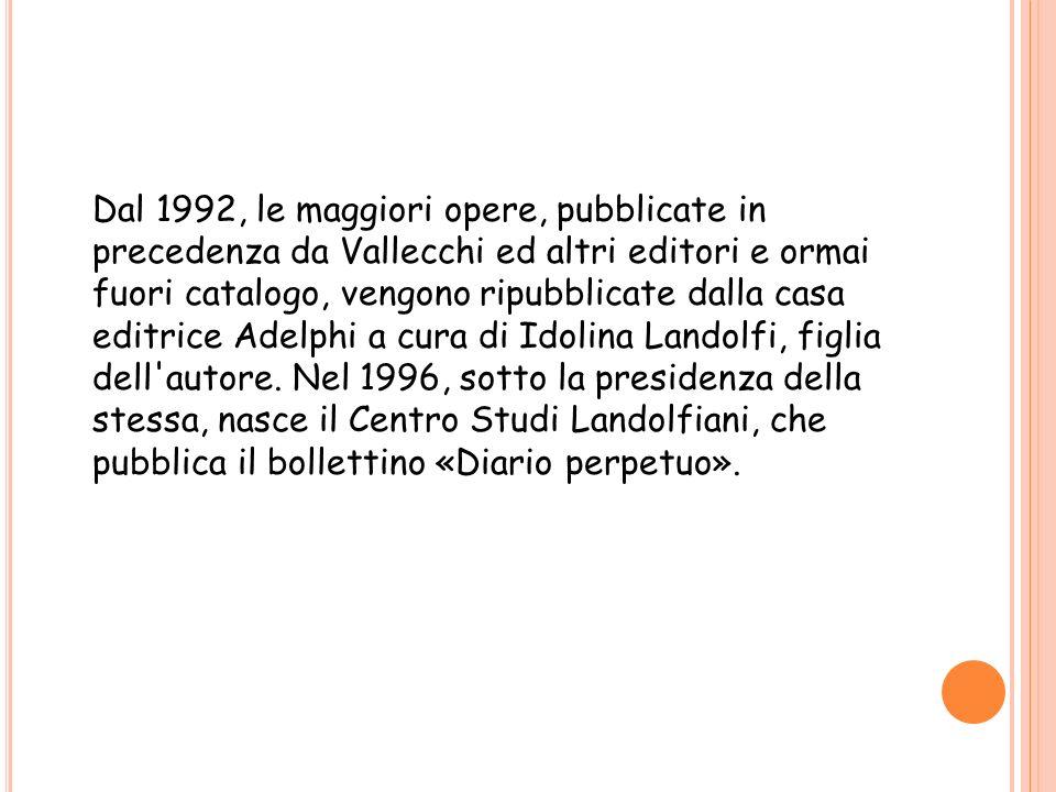 Dal 1992, le maggiori opere, pubblicate in precedenza da Vallecchi ed altri editori e ormai fuori catalogo, vengono ripubblicate dalla casa editrice Adelphi a cura di Idolina Landolfi, figlia dell autore.