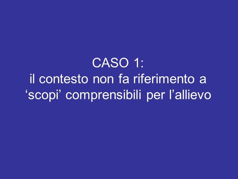 CASO 1: il contesto non fa riferimento a 'scopi' comprensibili per l'allievo