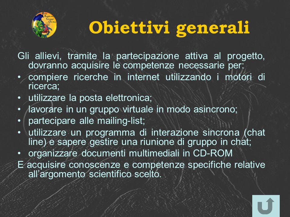 Obiettivi generali Gli allievi, tramite la partecipazione attiva al progetto, dovranno acquisire le competenze necessarie per: