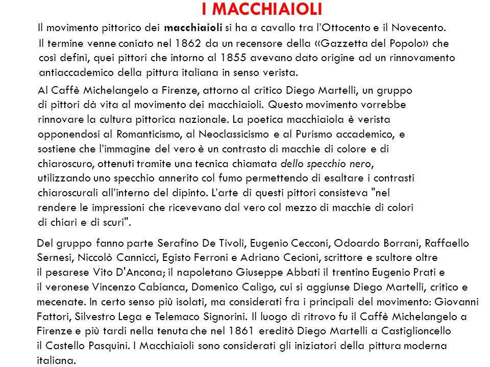 I MACCHIAIOLI Il movimento pittorico dei macchiaioli si ha a cavallo tra l'Ottocento e il Novecento.