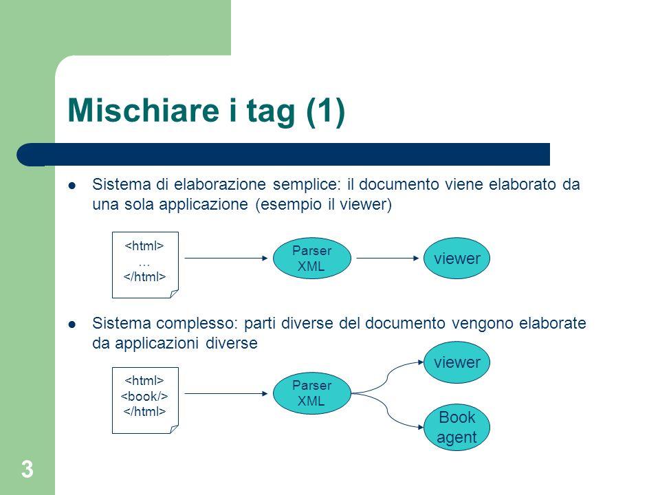 Mischiare i tag (1) Sistema di elaborazione semplice: il documento viene elaborato da una sola applicazione (esempio il viewer)