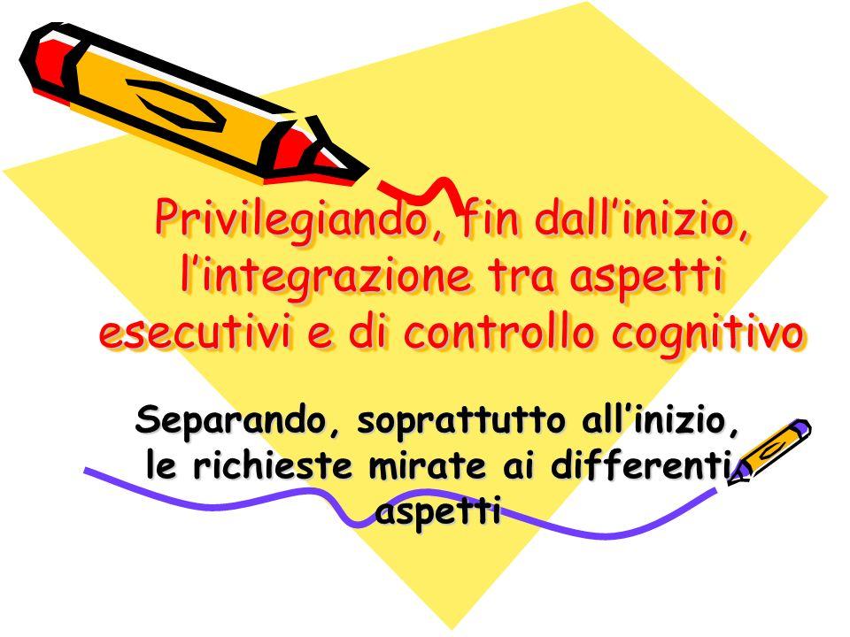 Privilegiando, fin dall'inizio, l'integrazione tra aspetti esecutivi e di controllo cognitivo