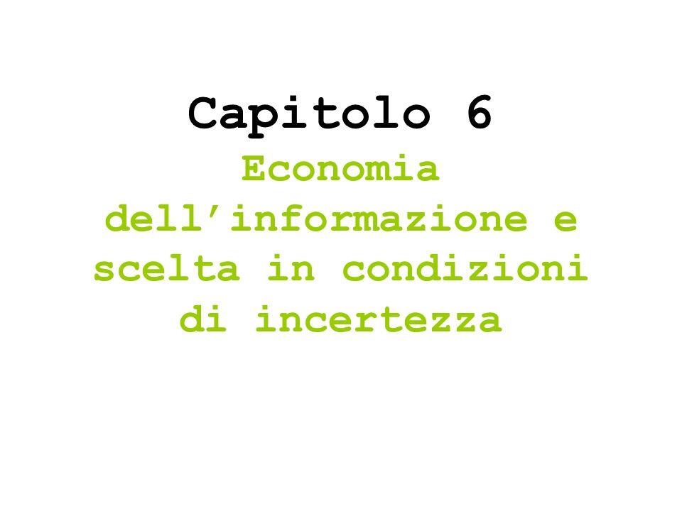 Capitolo 6 Economia dell'informazione e scelta in condizioni di incertezza