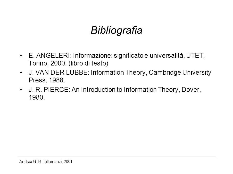 Bibliografia E. ANGELERI: Informazione: significato e universalità, UTET, Torino, 2000. (libro di testo)