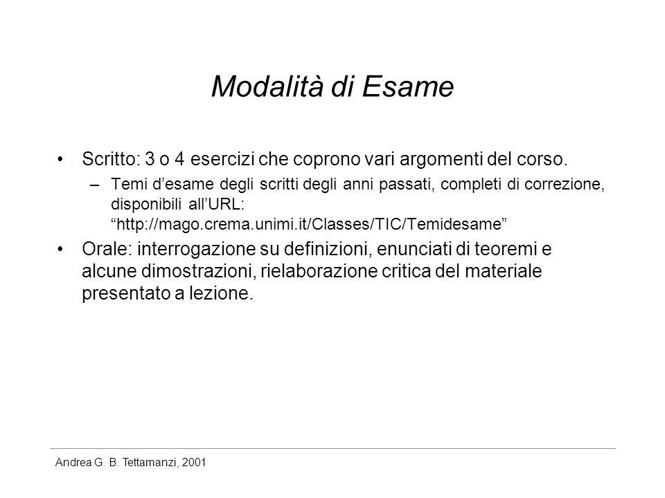 Modalità di Esame Scritto: 3 o 4 esercizi che coprono vari argomenti del corso.