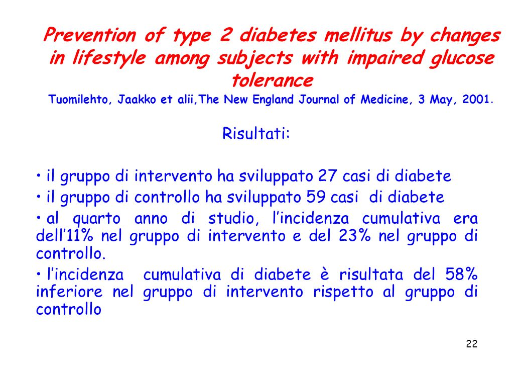 Prevention of type 2 diabetes mellitus by changes in lifestyle among subjects with impaired glucose tolerance Tuomilehto, Jaakko et alii,The New England Journal of Medicine, 3 May, 2001.