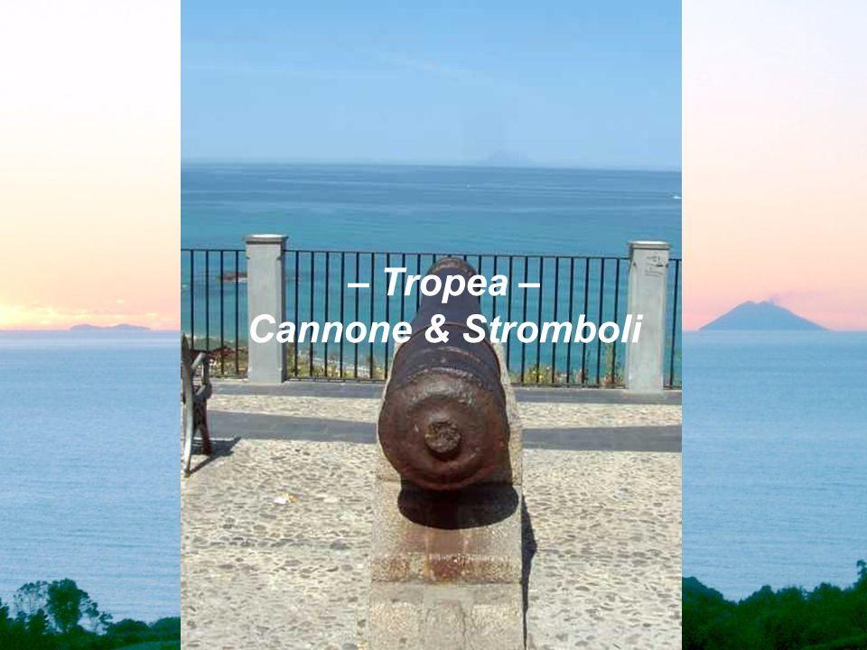 – Tropea – Cannone & Stromboli