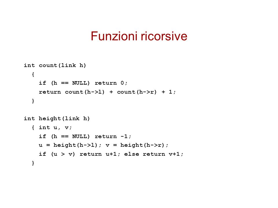 Funzioni ricorsive int count(link h) { if (h == NULL) return 0;