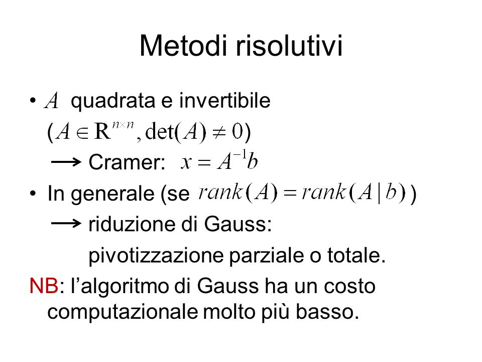Metodi risolutivi quadrata e invertibile ( ) Cramer: In generale (se )