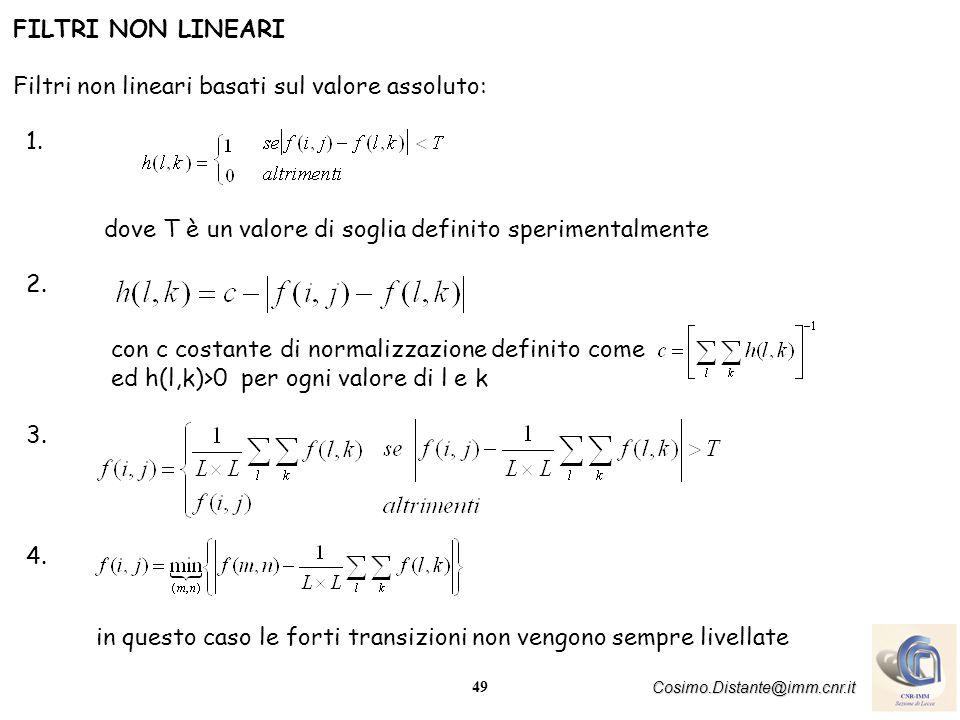 FILTRI NON LINEARI Filtri non lineari basati sul valore assoluto: 1. dove T è un valore di soglia definito sperimentalmente.