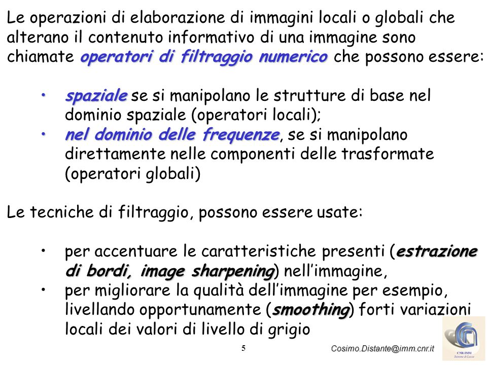 Le operazioni di elaborazione di immagini locali o globali che alterano il contenuto informativo di una immagine sono chiamate operatori di filtraggio numerico che possono essere: