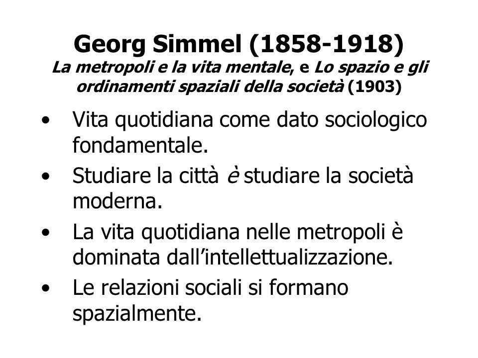 Georg Simmel (1858-1918) La metropoli e la vita mentale, e Lo spazio e gli ordinamenti spaziali della società (1903)