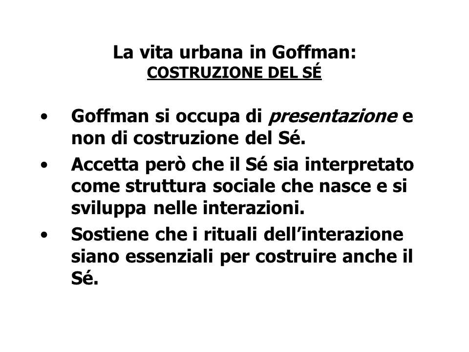 La vita urbana in Goffman: COSTRUZIONE DEL SÉ