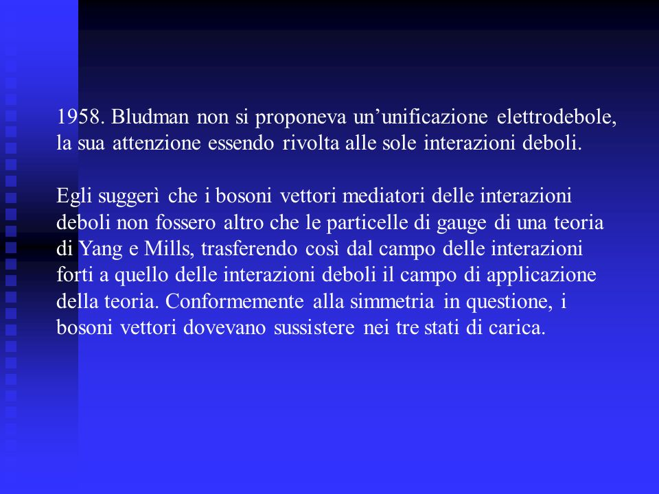 1958. Bludman non si proponeva un'unificazione elettrodebole,